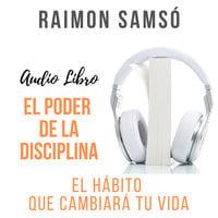 El Poder de la Disciplina - Raimon Samsó