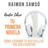 Tu Primera Novela - Raimon Samsó