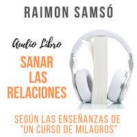 Sanar las Relaciones - Raimon Samsó