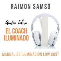 El Coach Iluminado - Raimon Samsó