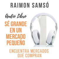 ⚠️ Sé grande en un mercado pequeño - Raimon Samsó