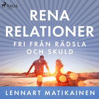 Rena relationer : Fri från rädsla och skuld - Lennart Matikainen