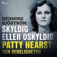 Skyldig eller oskyldig: Patty Hearst och verkligheten - Henning Sjöström