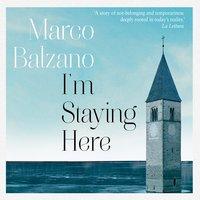 I'm Staying Here - Marco Balzano