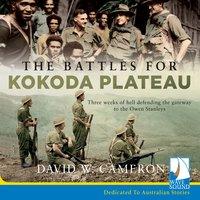 The Battles for Kokoda Plateau - David W. Cameron