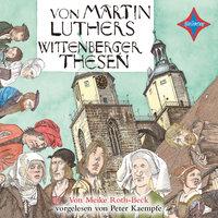 Von Martin Luthers Wittenberger Thesen - Meike Roth-Beck