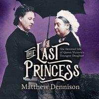 The Last Princess - Matthew Dennison