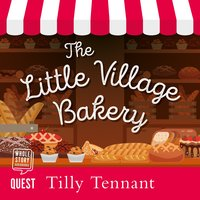 The Little Village Bakery: Honeybourne Book 1 - Tilly Tennant