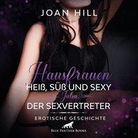 Hausfrauen: Heiß, süß und sexy – Julia – Der Sexvertreter - Joan Hill