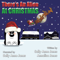 There's An Alien At Christmas - Sally Jones