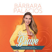 Dare to be Brave - Barbara Palacios