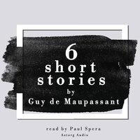 6 short stories by Guy de Maupassant - Guy de Maupassant