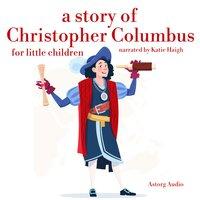 A Story of Christopher Colombus for Little Children - James Gardner