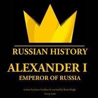 Alexander I: Emperor of Russia - James Gardner