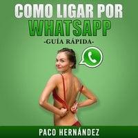 Como Ligar Por WhatsApp - Paco Hernández