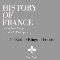 History of France - The Earlier Kings of France - Charlotte Mary Yonge