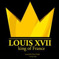 Louis XVII, King of France - J.M. Gardner