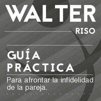 Guía práctica para afrontar la infidelidad de la pareja - Walter Riso