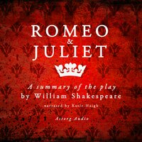 Romeo & Juliet by Shakespeare, a summary of the play - William Shakespeare