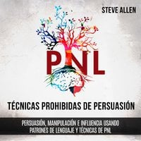 Técnicas prohibidas de Persuasión, manipulación e influencia usando patrones de lenguaje y técnicas de PNL (2a Edición) - Steve Allen