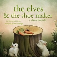 The Elves and the Shoe Maker - Brothers Grimm