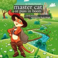 The Master Cat or Puss in Boots - Charles Perrault