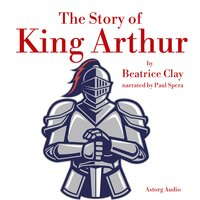 The Story of King Arthur - Beatrice Clay