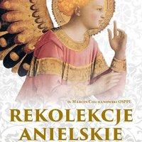 Rekolekcje Anielskie - o. Marcin Ciechanowski