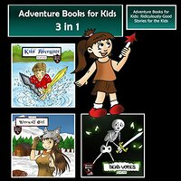 Adventure Books for Kids: Ridiculously-Good Stories for the Kids - Jeff Child