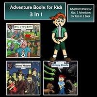 Adventure Books for Kids: 3 Adventures for Kids in 1 Book (Children's Adventure Stories) - Jeff Child