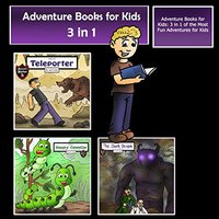 Adventure Books for Kids: 3 in 1 of the Most Fun Adventures for Kids (Kids' Adventure Stories) - Jeff Child