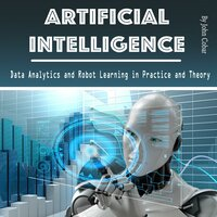 Artificial Intelligence: Data Analytics and Robot Learning in Practice and Theory - John Cobar