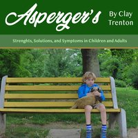 Asperger's: Strength, Solutions, and Symptoms in Children and Adults - Clay Trenton