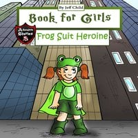 Book for Girls: A Frog Suit Heroine Who Saves the Day - Jeff Child