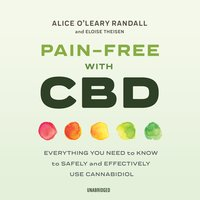 Pain-Free with CBD: Everything You Need to Know to Safely and Effectively Use Cannabidiol - Alice O'Leary Randall, Eloise Theisen