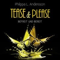 Tease & Please: befreit und bereit - Philippa L. Andersson
