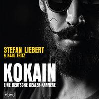 Kokain - Eine deutsche Dealer-Karriere - Stefan Liebert, Kajo Fritz