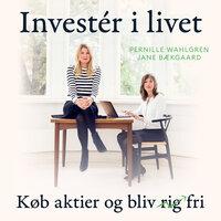 Investér i livet - Pernille Wahlgren, Jane Bækgaard