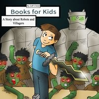 Books for Kids: A Story about Robots and Villagers - Jeff Child