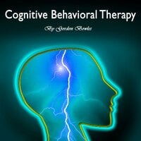 Cognitive Behavioral Therapy: Guide for Anxiety, Depression, and Personality Disorders - Gordon Bowles