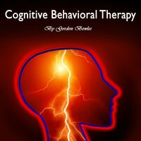 Cognitive Behavioral Therapy: Cognitive Behavioral Therapy: Workbook for Brain Development and Psychotherapy - Gordon Bowles