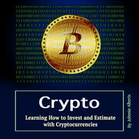 Crypto: Learning How to Invest and Estimate with Cryptocurrencies - Johnnie Alberts