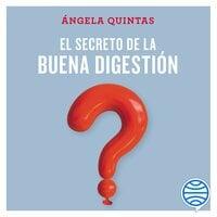 El secreto de la buena digestión - Ángela Quintas