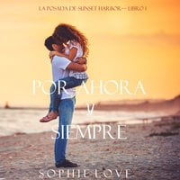Por Ahora y Siempre (La Posada de Sunset Harbor—Libro 1) - Sophie Love