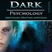 Dark Psychology: Stealth Persuasion, Difficult People, and Mind Games - Valerie Glossner