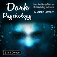 Dark Psychology: Learn about Manipulation and Mind Controlling Techniques - Valerie Glossner