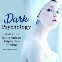 Dark Psychology: Secret Art of Reading People and Analyzing Human Psychology - Valerie Glossner