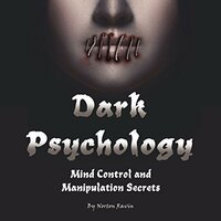 Dark Psychology: Mind Control and Manipulation Secrets - Norton Ravin