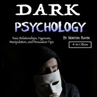 Dark Psychology: Toxic Relationships, Hypnosis, Manipulation, and Persuasion Tips - Norton Ravin