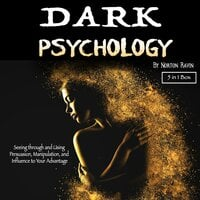 Dark Psychology: Seeing through and Using Persuasion, Manipulation, and Influence to Your Advantage - Norton Ravin